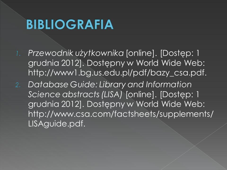 BIBLIOGRAFIA Przewodnik użytkownika [online]. [Dostęp: 1 grudnia 2012]. Dostępny w World Wide Web: http://www1.bg.us.edu.pl/pdf/bazy_csa.pdf.